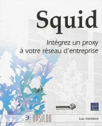 Squid : intégrez un proxy à votre réseau d'entreprise