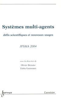 Systèmes multi-agents : défis scientifiques et nouveaux usages : actes des JFSMA 2004, 24-26 novembre 2004, Paris, France