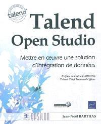 Talend Open Studio : mettre en oeuvre une solution d'intégration de données