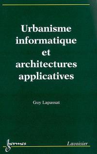 Urbanisme informatique et architectures applicatives