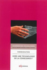 Vers une technologie de la conscience ? : communication présentée à l'Académie en juin 2012