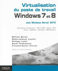 Virtualisation du poste de travail Windows 7 et 8 avec Windows Server 2012 : contraintes d'architecture, VDI et RDS, App-V, UE-V, Citrix, AppSense, Norskale, RES Software
