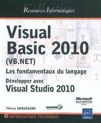 Visual Basic 2010 (VB Net), les fondamentaux du langage : développer avec Visual Studio 2010