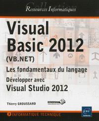 Visual Basic 2012 (VB.Net) : les fondamentaux du langage : développer avec Visual Studio 2012
