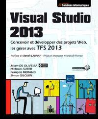 Visual Studio 2013 : concevoir et développer des projets web, les gérer avec TFS 2013