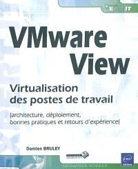 VMware View : virtualisation des postes de travail : architecture, déploiement, bonnes pratiques et retours d'expérience