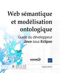 Web sémantique et modélisation ontologique (avec G-OWL) : guide du développeur Java sous Eclipse
