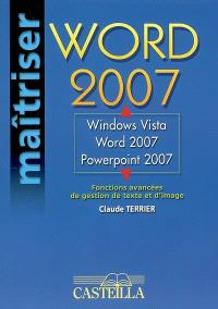 Word 2007 : Windows Vista, Word 2007, PowerPoint 2007 : fonctions avancées de gestion de texte et d'image