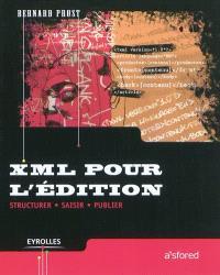 XML pour l'édition : structurer, saisir, publier