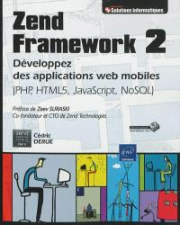 Zend Framework 2 : développez des applications web mobiles : PHP, HTML 5, JavaScript, NoSQL