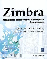 Zimbra : messagerie collaborative d'entreprise Open source : conception, administration, déploiement, synchronisation