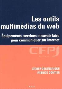 Les outils multimédias du Web : équipements, services et savoir-faire pour communiquer sur Internet