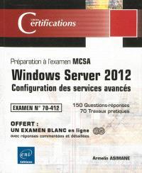 Windows Server 2012 : configuration des services avancés, préparation à l'examen MCSA, examen 70-412 : 150 questions-réponses, 70 travaux pratiques