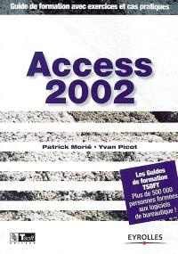 Access 2002 : guide de formation avec exercices et cas pratiques