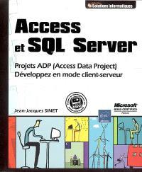 Access et SQL Server : projets ADP (Access Data Project), développez en mode client-serveur