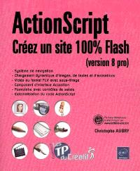 ActionScript : créez un site 100 % Flash (version 8 pro)
