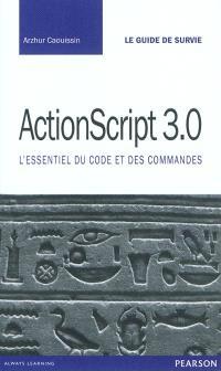 ActionScript 3.0 : l'essentiel du code et des commandes