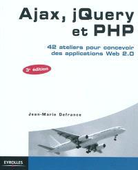 Ajax, jQuery et PHP : 42 ateliers pour concevoir des applications Web 2.0