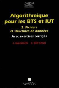 Algorithmique pour les BTS et IUT : avec exercices corrigés. Volume 2, Fichiers et structures de donn