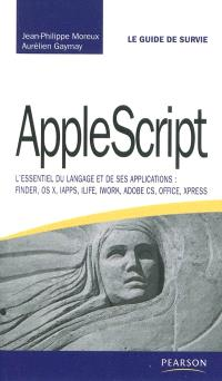 AppleScript : l'essentiel du langage et de ses applications : Finder, OS X, iAPPS, iLife, iWork, Adobe CS, Office, XPress