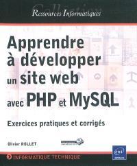 Apprendre à développer un site web avec PHP et MysSQL : exercices pratiques et corrigés