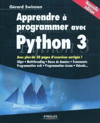 Apprendre à programmer avec Python 3 : objet, multithreading, bases de données, événements, programmation Web, programmation réseau, Unicode... : avec plus de 50 pages de corrigés d'exercices !
