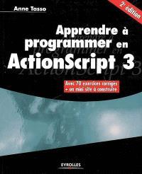 Apprendre à programmer en ActionScript 3 : avec 70 exercices corrigés + un mini site à construire