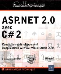 ASP.Net 2.0 avec C Sharp 2 : conception et développement d'applications Web avec Visual Studio 2005
