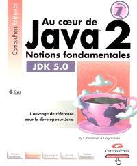 Au coeur de Java 2. Volume 1, Notions fondamentales : JDK 5.0
