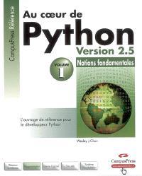 Au coeur de Python : version 2.5. Volume 1, Notions fondamentales