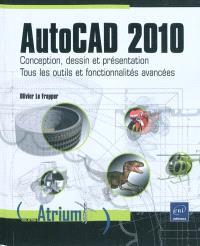AutoCAD 2010 : conception, dessin et présentation : tous les outils et fonctionnalités avancées