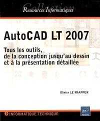 AutoCAD LT 2007 : tous les outils, de la conception jusqu'au dessin et à la présentation détaillée