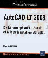 AutoCAD LT 2008 : de la conception au dessin et à la présentation détaillée
