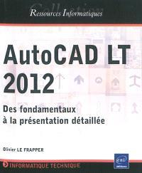 AutoCAD LT 2012 : des fondamentaux à la présentation détaillée
