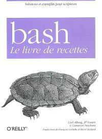 Bash : le livre de recettes : solutions et exemples pour scripteurs