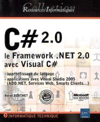 C Sharp 2.0 : le Framework.Net 2.0 avec Visual C Sharp : apprentissage du langage, applications avec Visual Studio 2005 (ADO.Net, services Web, smarts clients...)