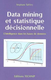Data mining et statistique décisionnelle : l'intelligence dans les bases de données