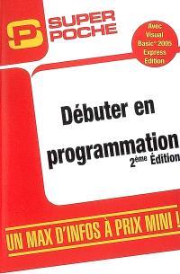 Débuter en programmation : avec Visual Basic 2005 Express Edition