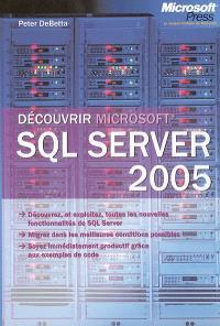 Découvrir Microsoft SQL Server 2005 : découvrez, et exploitez, toutes les nouvelles fonctionnalités de SQL Server, migrer dans les meilleures conditions possibles, soyez immédiatement productif grâce aux exemples de code