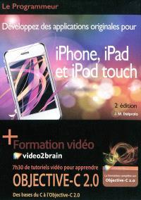 Développez des applications originales pour iPhone, iPad et iPod touch + formation vidéo Objective-C 2.0