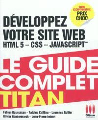 Développez votre site Web : HTML 5, CSS, Javascript
