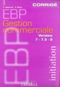 EBP gestion commerciale versions 7-7, 5-8, initiation corrigé