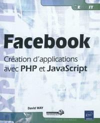Facebook : création d'applications avec PHP et JavaScript