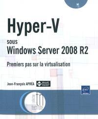 Hyper-V sous Windows Server 2008 R2 : premiers pas sur la virtualisation