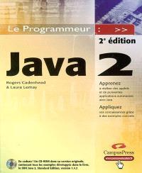 Java 2 : apprenez à réaliser des applets et de puissantes applications autonomes avec Java, appliquez vos connaissances grâce à des exemples complets