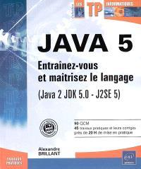 Java 5 : entraînez-vous et maîtrisez le langage (Java 2 JDK 5.0-J2SE 5)