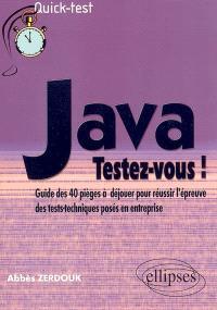 Java, testez-vous ! : guide des 40 pièges à déjouer pour réussir l'épreuve des tests techniques posés en entreprise