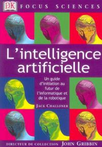 L'intelligence artificielle : un guide d'initiation au futur de l'informatique et de la robotique