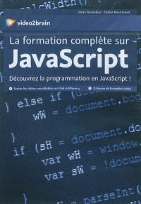 La formation complète sur JavaScript : découvrez la programmation en JavaScript !