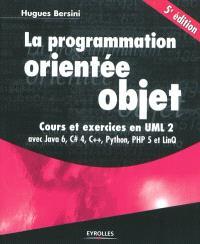 La programmation orientée objet : cours et exercices en UML 2 : avec Java 6, C dièse, C++, Python, PHP et LinQ